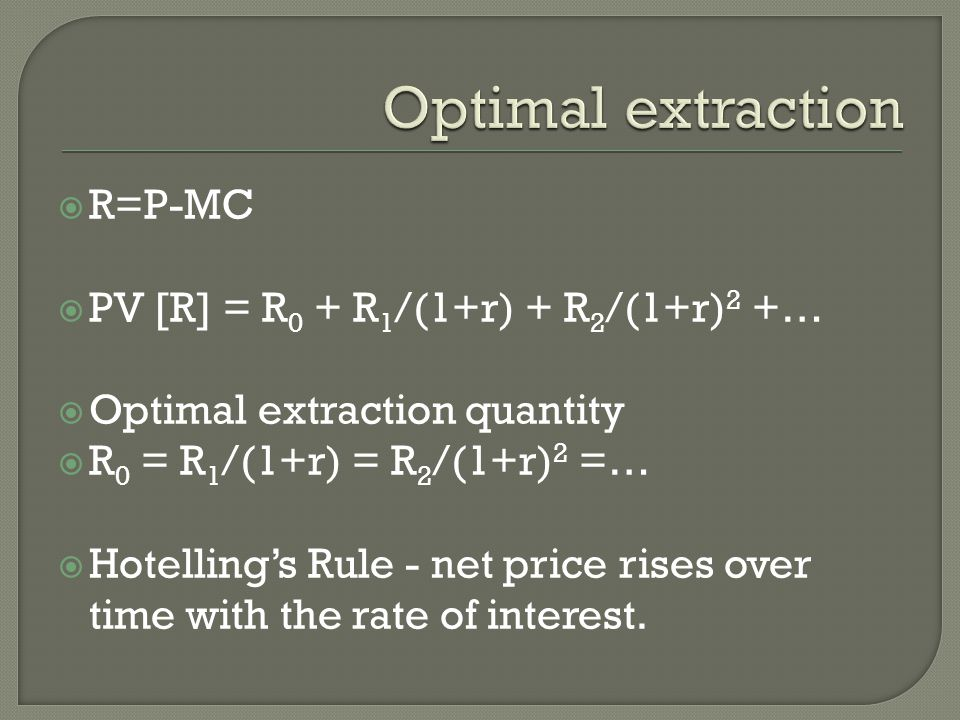 Optimal extraction R=P-MC PV [R] = R0 + R1/(1+r) + R2/(1+r)2 +…